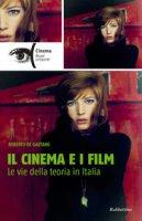 Il cinema e i film. Le vie della teoria in Italia - De Gaetano Roberto