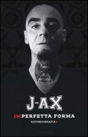 Imperfetta forma. Autobiografiax - J-Ax