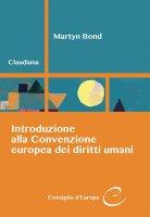 Introduzione alla Convenzione europea dei diritti umani - Martyn Bond