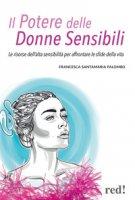 Il potere delle donne sensibili. Le risorse dell'alta sensibilità per affrontare le sfide della vita - Santamaria Palombo Francesca