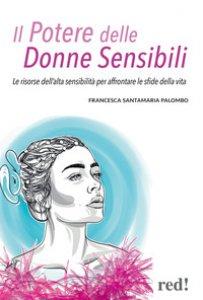 Copertina di 'Il potere delle donne sensibili. Le risorse dell'alta sensibilità per affrontare le sfide della vita'