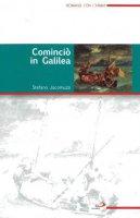 Cominciò in Galilea - Stefano Jacomuzzi