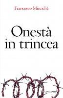 Onestà in trincea - Miccichè Francesco