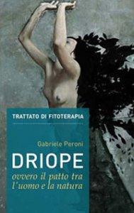 Copertina di 'Driope, ovvero il patto tra l'uomo e la natura. Trattato di fitoterapia aggiornato. Nuova ediz.'
