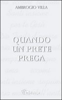 Quando un prete prega - Villa Ambrogio