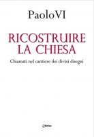 Ricostruire la Chiesa - Paolo VI