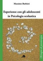 Esperienze con gli adolescenti in psicologia scolastica - Barbieri Massimo