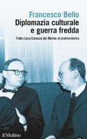 Diplomazia culturale e guerra fredda - Francesco Bello