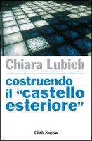 Costruendo «il castello esteriore» - Lubich Chiara