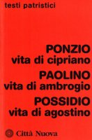 Vita di Cipriano. Vita di Ambrogio. Vita di Agostino - Ponzio, Paolino di Milano, Possidio