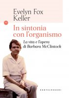 In sintonia con l'organismo - Evelyn Fox Keller