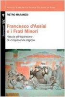 Francesco di Assisi e i Frati Minori - Maranesi Pietro