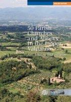 50 parish, churches and abbeys in the upper Valdarno. Art, history and religion - Bigi Lorenzo