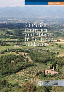Copertina di '50 parish, churches and abbeys in the upper Valdarno. Art, history and religion'