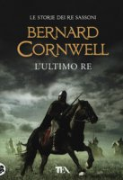 L' ultimo re - Cornwell Bernard