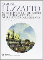 Scritti politico-filosofici di un ebreo scettico nella Venezia del Seicento - Simone Luzzatto