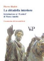 La cittadella interiore. Introduzione ai «Pensieri» di Marco Aurelio - Hadot Pierre