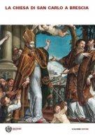 La chiesa di San Carlo a Brescia. Arte, storia e fede nella chiesa della Casa di Dio