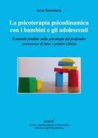 La psicoterapia psicodinamica con i bambini e gli adolescenti. Il metodo fondato sulla psicologia del profondo: conoscenza di base e pratica clinica - Burchartz Arne