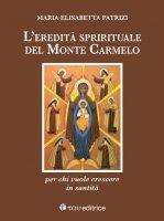 eredità spirituale del Monte Carmelo. per chi vuole crescere in santità. (L') - Maria Elisabetta Patrizi