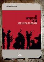 Le avventure di un jazzista-filosofo - Cappelletti Arrigo