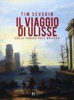 Il viaggio di Ulisse. Sulle tracce dell'Odissea - Severin Tim