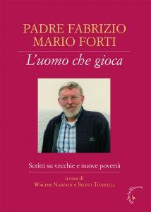 Copertina di 'Padre Fabrizio Mario Forti. L'uomo che gioca'