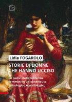 Storie di donne che hanno ucciso - Lidia Fogarolo
