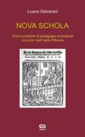 Nova schola. Temi e problemi di pedagogia protestante nei primi testi della Riforma - Salvarani Luana