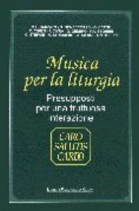 Copertina di 'Musica per la liturgia. Presupposti per una fruttuosa interazione'