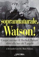 Soprannaturale, Watson! Sherlock Holmes e il caso di Dio - Gnocchi Alessandro, Palmaro Mario