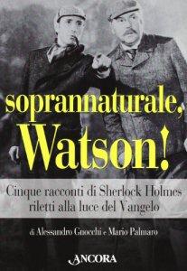 Copertina di 'Soprannaturale, Watson! Sherlock Holmes e il caso di Dio'