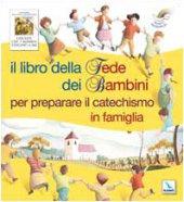 Il libro della fede dei bambini nel preparare il catechismo in famiglia - Puybaret Eric, Pedotti Christine