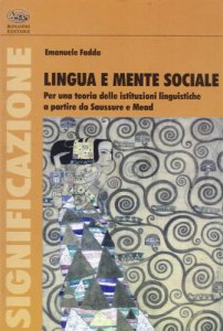Copertina di 'Lingua e mente sociale. Per una teoria delle istituzioni linguistiche a partire da Saussure e Mead'