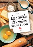 La scuola di cucina Slow Food - AA. VV.