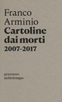 Cartoline dai morti 2007-2017 - Arminio Franco