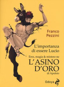 Copertina di 'L' importanza di essere Lucio. Eros, magia e mistero ne «L'Asino d'oro» di Apuleio'