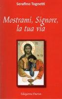 Mostrami, Signore, la tua via - Serafino Tognetti