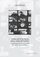 Video arte in Italia negli anni Settanta. La produzione della Galleria del Cavallino di Venezia - Parolo Lisa
