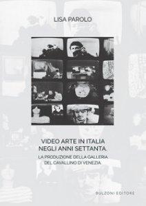 Copertina di 'Video arte in Italia negli anni Settanta. La produzione della Galleria del Cavallino di Venezia'