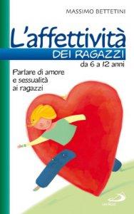 Copertina di 'L'affettività dei ragazzi da 6 a 12 anni. Parlare di amore e sessualità ai ragazzi'