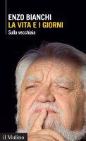 La vita e i giorni - Enzo Bianchi