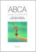Test ABCA. Test delle abilità di calcolo aritmetico - Lucangeli Daniela, Tressoldi Patrizio E., Fiore Carmela