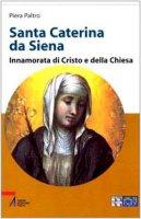 Santa Caterina da Siena. Innamorata di Cristo e della Chiesa - Paltro Piera