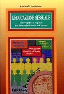 Copertina di 'L' educazione sessuale. Interrogativi e risposte alle domande di senso sull'amore'