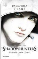 Signore delle ombre. Dark artifices. Shadowhunters - Clare Cassandra