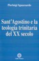 Sant'Agostino e la teologia trinitaria del XX secolo - Sguazzardo Pierluigi