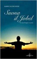 Suona il jobel. Un anno liturgico in poesia - Aldighieri Mario