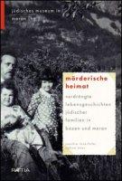Mörderische Heimat. Verdrängte Lebensgeschichten jüdischer Familien in Bozen und Meran - Innerhofer Joachim, Mayr Sabine
