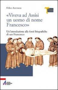 Copertina di '«Viveva ad Assisi un uomo di nome Francesco». Un'introduzione alle fonti biografiche di san Francesco'